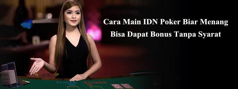 Cara Main IDN Poker Biar Menang Bisa Dapat Bonus Tanpa Syarat